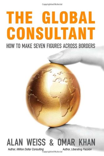 The Global Consultant: How to Make Seven Figures Across Borders - Alan Weiss; Omar Khan