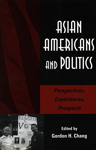 Asian Americans and Politics: Perspectives, Experiences, Prospects (Stanford Woodrow Wilson Center Press Series) - Gordon Chang