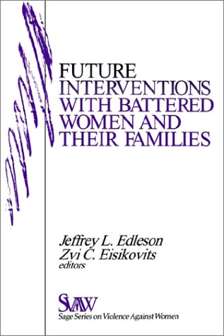 Future Interventions with Battered Women and Their Families (SAGE Series on Violence against Women) - Jeffrey L. Edleson; Zvi C. Eisikovits