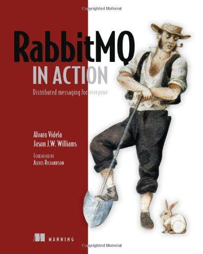 RabbitMQ in Action: Distributed Messaging for Everyone - Alvaro Videla; Jason J. W. Williams