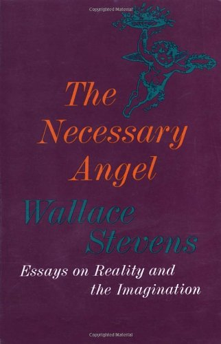 The Necessary Angel: Essays on Reality and the Imagination - Stevens, Wallace