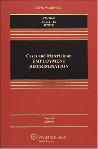 Cases and Materials on Employment Discrimination (Casebook Series) - Michael J. Zimmer; Charles A. Sullivan; Rebecca Hanner White