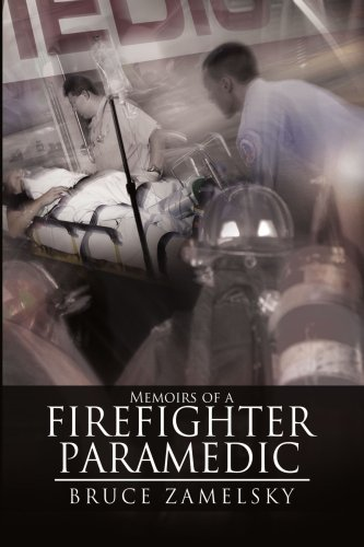 Memoirs of a Firefighter/Paramedic - Bruce Zamelsky