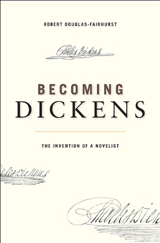 Becoming Dickens: The Invention of a Novelist - Robert Douglas-Fairhurst