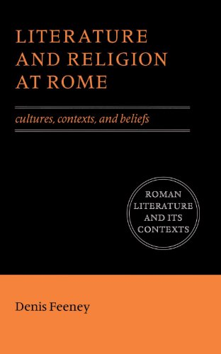Literature and Religion at Rome: Cultures, Contexts, and Beliefs (Roman Literature and its Contexts) - Denis Feeney