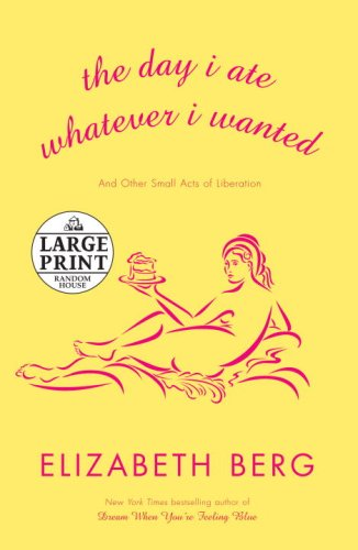 The Day I Ate Whatever I Wanted: Stories (Random House Large Print) - Elizabeth Berg