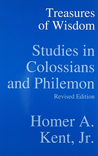 Treasures of Wisdom: Studies in Colossians  &  Philemon (Kent Collection) - Homer A., JR. Kent