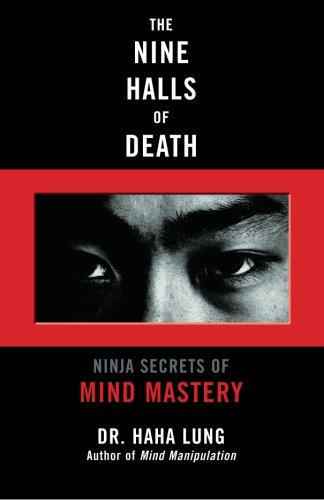 The Nine Halls of Death: Ninja Secrets of Mind Mastery - Dr. Haha Lung