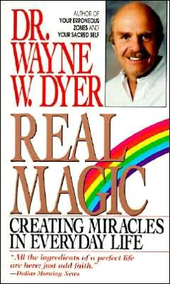 Real Magic: Creating Miracles in Everyday Life - Wayne W. Dyer