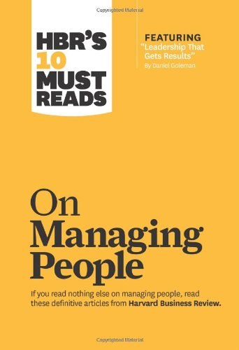 HBR's 10 Must Reads on Managing People (with featured article ?Leadership That Gets Results,? by Daniel Goleman) - Harvard Business Review
