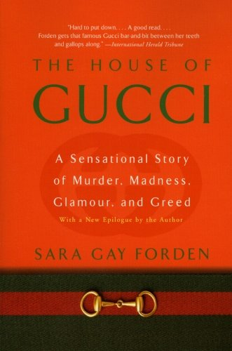 House of Gucci: A Sensational Story of Murder, Madness, Glamour, and Greed - Sara G. Forden