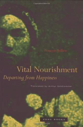 Vital Nourishment: Departing from Happiness - Francois Jullien