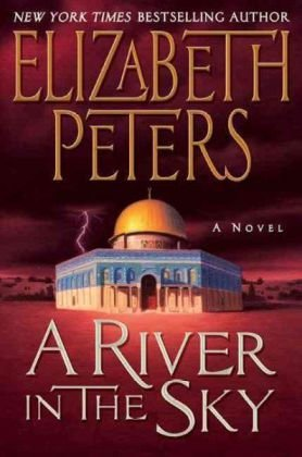 A River in the Sky: A Novel (Amelia Peabody Mysteries) - Elizabeth Peters