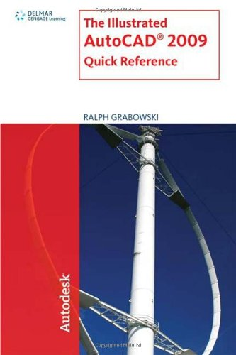 The Illustrated AutoCAD 2009 Quick Reference (Illustrated AutoCAD Quick Reference) - Ralph Grabowski