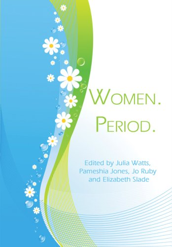 Women. Period. - Julia Watts; Parneshia Jones; Jo Ruby; Elizabeth Slade