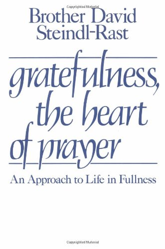 Gratefulness, the Heart of Prayer: An Approach to Life in Fullness - David Steindl-Rast, Henri J. M. Nouwen