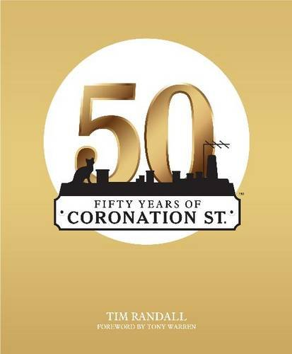 Fifty Years of Coronation Street - Tim Randall