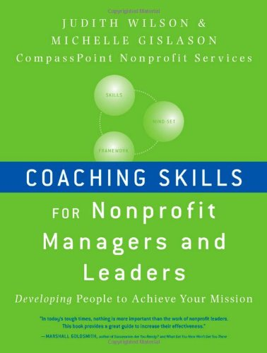 Coaching Skills for Nonprofit Managers and Leaders: Developing People to Achieve Your Mission - Judith Wilson; Michelle Gislason