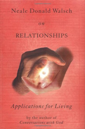 Neale Donald Walsch on Relationships: Applications for Living series - Neale Donald Walsch