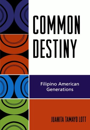 Common Destiny: Filipino American Generations - Juanita Tamayo Lott