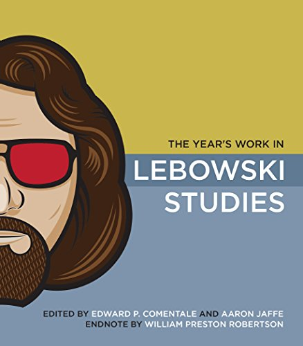 The Year's Work in Lebowski Studies (The Year's Work: Studies in Fan Culture and Cultural Theory) - Edward P. Comentale; Aaron Jaffe