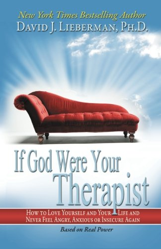 Real Power: If God Were Your Therapist How to Love Yourself and Your Life - Ph.D., David J. Lieberman