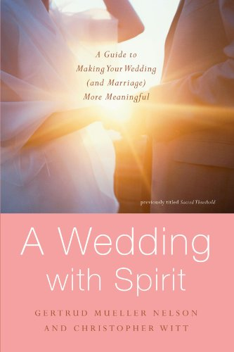 A Wedding with Spirit: A Guide to Making Your Wedding (and Marriage) More Meaningful - Gertrud Mueller Nelson; Christopher Witt