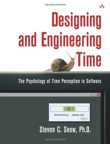 Designing and Engineering Time: The Psychology of Time Perception in Software - Steven C. Seow Ph.D.