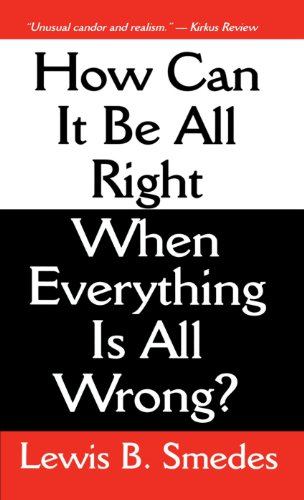 How Can It Be All Right When Everything Is All Wrong? - Lewis B. Smedes