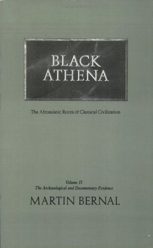 Black Athena: The Afroasiatic Roots of Classical Civilization (Volume 2: The Archaeological and Documentary Evidence) - Martin Bernal