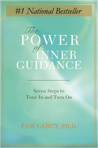 The Power of Inner Guidance: Seven Steps to Tune In and Turn On - Pam Garcy Ph.D.