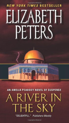 A River in the Sky: An Amelia Peabody Novel of Suspense (Amelia Peabody Series) - Elizabeth Peters
