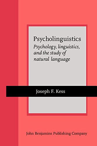 Psycholinguistics: Psychology, linguistics, and the study of natural language (Current Issues in Linguistic Theory) - Joseph F. Kess