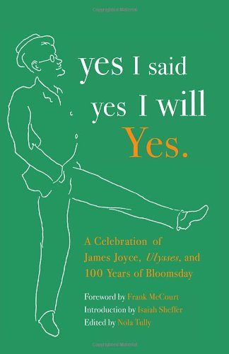 yes I said yes I will Yes.: A Celebration of James Joyce, Ulysses, and 100 Years of Bloomsday - Nola Tully