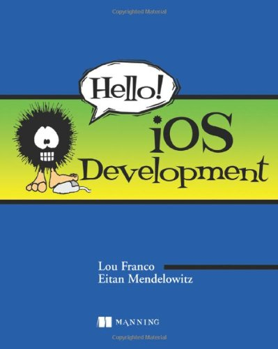 Hello! iOS Development - Lou Franco; Eitan Mendelowitz