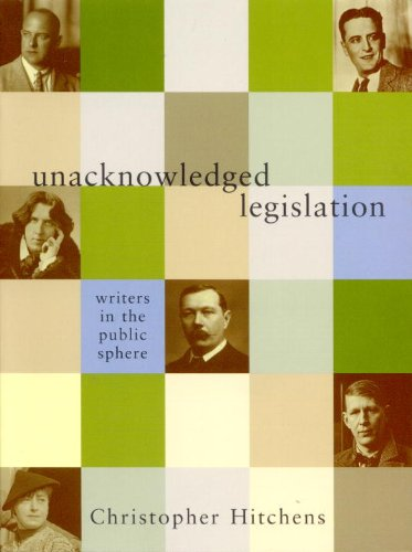 Unacknowledged Legislation: Writers in the Public Sphere - Christopher Hitchens