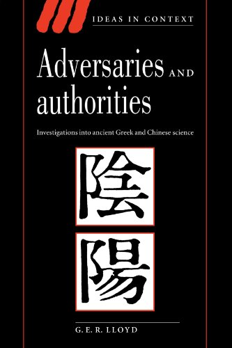 Adversaries and Authorities: Investigations into Ancient Greek and Chinese Science (Ideas in Context) - G. E. R. Lloyd