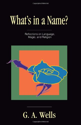 What's in a Name?: Reflections on Language, Magic, and Religion - George Albert Wells