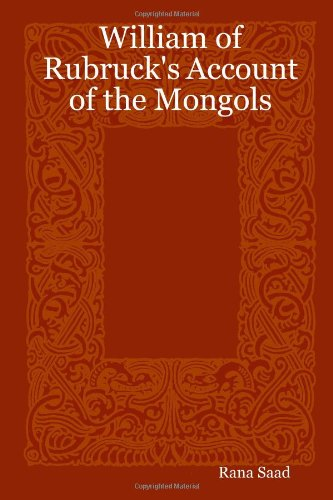 William of Rubruck's Account of the Mongols - Rana Saad