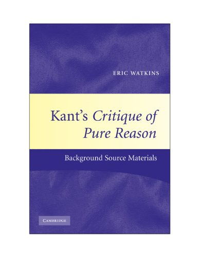 Kant's Critique of Pure Reason: Background Source Materials - Eric Watkins