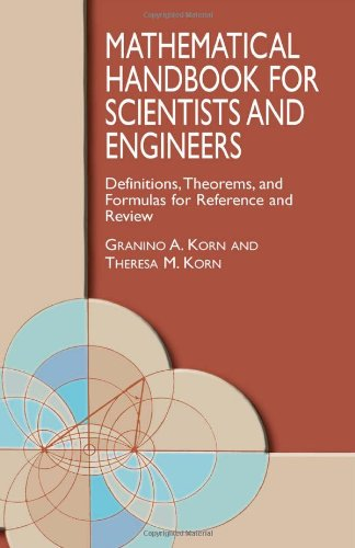 Mathematical Handbook for Scientists and Engineers: Definitions, Theorems, and Formulas for Reference and Review (Dover Civil and Mechanical - Granino A. Korn, Theresa M. Korn