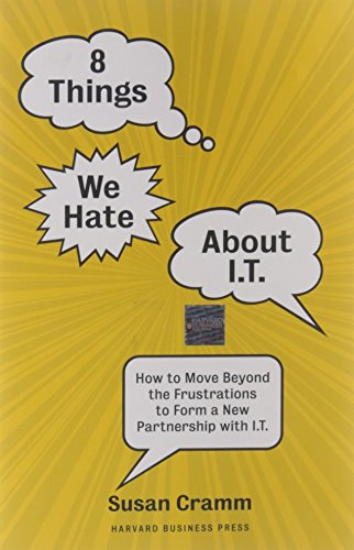 8 Things We Hate About IT: How to Move Beyond the Frustrations to Form a New Partnership with IT - Susan Cramm
