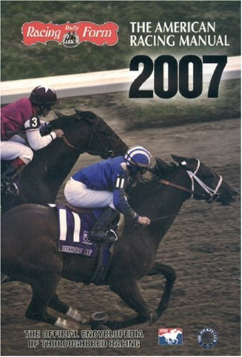 The American Racing Manual 2007: The Offical Encyclopedia of Thoroughbred Racing - Paula Welch-Prather