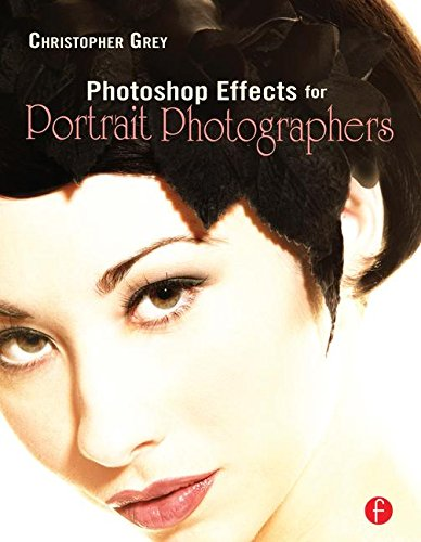 Photoshop Effects for Portrait Photographers - Christopher Grey
