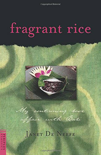 Fragrant Rice: My Continuing Love Affair with Bali [Includes 115 Recipes] - Janet De Neefe