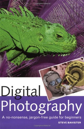 Digital Photography: A No-Nonsense, Jargon-Free Guide for Beginners - Steve Bavister
