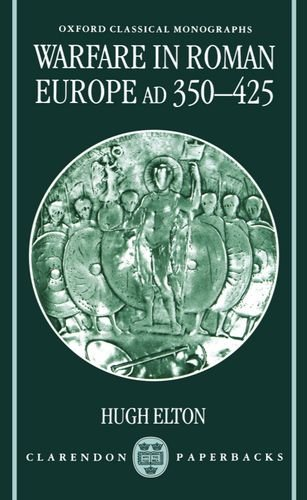 Warfare in Roman Europe, AD 350-425 (Oxford Classical Monographs) - Hugh Elton