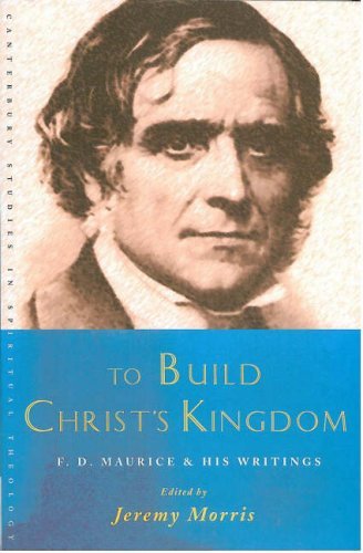 To Build Christ's Kingdom (Canterbury Studies in Spiritual Theology) - Jeremy Morris