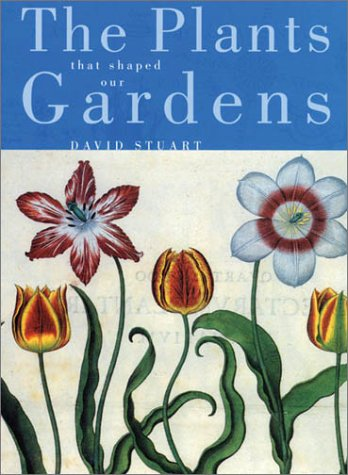 The Plants that Shaped Our Gardens - David Stuart