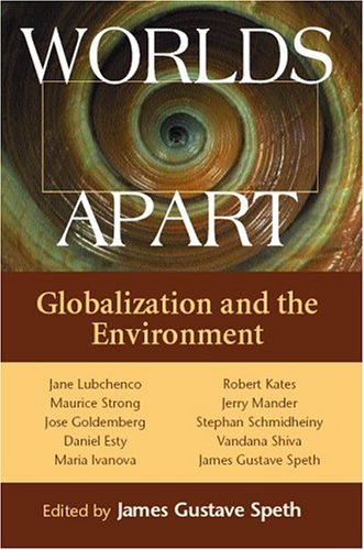 Worlds Apart: Globalization and the Environment - James Gustave Speth